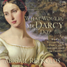 What Would Mr. Darcy Do?: A Pride & Prejudice Variation (Unabridged), by Abigail Reynolds