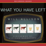 What You Have Left: A Novel (Unabridged), by Will Allison