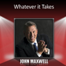 Whatever It Takes Audiobook, by John Maxwell