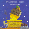 Whatever Next (Unabridged), by Jill Murphy