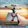 Whats All the Fuss About the Elected Pope (Unabridged) Audiobook, by Spot The Dog