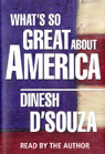 Whats So Great About America (Unabridged) Audiobook, by Dinesh D'Souza