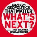 Whats Next: Essays on Geopolitics That Matter (Unabridged) Audiobook, by Ian Bremmer
