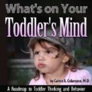 Whats on Your Toddlers Mind: A Roadmap to Toddler Thinking and Behavior (Unabridged) Audiobook, by Calvin A. Colarusso