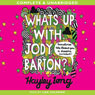 Whats Up with Jody Barton? (Unabridged), by Hayley Long