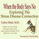 When the Body Says No: Exploring the Stress-Disease Connection (Unabridged), by Gabor Mate