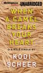 When a Camel Breaks Your Heart, by Kodi Scheer
