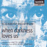 When Darkness Loves Us (Unabridged) Audiobook, by Elizabeth Engstrom