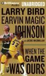 When the Game Was Ours (Unabridged), by Larry Bird