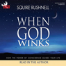 When God Winks At You: How God Speaks Directly to You Through the Power of Coincidence (Unabridged) Audiobook, by SQuire Rushnell