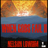 When Gods Fail II (Unabridged) Audiobook, by Nelson Lowhim