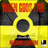 When Gods Fail: Volume 1 (Unabridged) Audiobook, by Nelson Lowhim