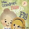 When Grandmas False Teeth Fly (Unabridged), by Mary Lee