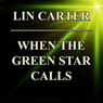 When the Green Star Calls (Unabridged) Audiobook, by Lin Carter