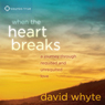 When the Heart Breaks: A Journey Through Requited and Unrequited Love, by David Whyte