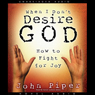 When I Dont Desire God: How to Fight for Joy (Unabridged), by John Piper