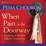 When Pain is the Doorway: Awakening in the Most Difficult Circumstances Audiobook, by Pema Chodron