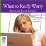When to Really Worry (Unabridged), by Michael Carr-Gregg