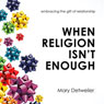 When Religion Isnt Enough: Embracing the Gift of Relationship Audiobook, by Mary Detweiler