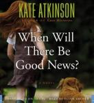 When Will There Be Good News?: A Novel (Unabridged), by Kate Atkinson