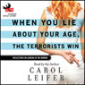 When You Lie About Your Age, The Terrorists Win: Reflections On Looking in the Mirror (Unabridged) Audiobook, by Carol Leifer