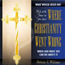 Where Christianity Went Wrong, When, and What You Can Do About It (Unabridged) Audiobook, by Patricia A. Williams