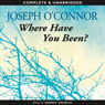 Where Have You Been? (Unabridged), by Joseph O'Connor