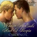 Where He Ends and I Begin: Home Series (Unabridged) Audiobook, by Cardeno C.