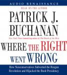 Where the Right Went Wrong: How Neoconservatives Hijacked the Bush Presidency, by Patrick J. Buchanan