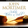 Where Theres a Will (Unabridged) Audiobook, by John Mortimer