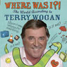 Where Was I?!: The World According to Wogan Audiobook, by Terry Wogan