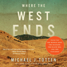Where the West Ends: Stories from the Middle East, the Balkans, the Black Sea, and the Caucasus (Unabridged) Audiobook, by Michael J. Totten