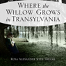 Where the Willow Grows in Transylvania, by Rosa Alexander