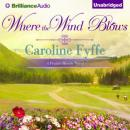 Where the Wind Blows: A Prairie Hearts Novel, Book 1 (Unabridged), by Caroline Fyffe