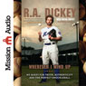 Wherever I Wind Up: My Quest for Truth, Authenticity and the Perfect Knuckleball (Unabridged) Audiobook, by R. A. Dickey