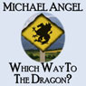 Which Way to the Dragon? (Unabridged) Audiobook, by Michael Angel