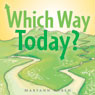 Which Way Today? (Unabridged) Audiobook, by Maryann Ruben