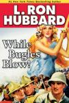 While Bugles Blow! (Unabridged) Audiobook, by L. Ron Hubbard