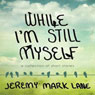 While Im Still Myself (Unabridged), by Jeremy Mark Lane