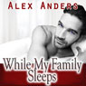 While My Family Sleeps: An M-M-F Menage (Unabridged) Audiobook, by Alex Anders