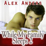 While My Family Sleeps 2 (M-M-F Menage Erotica) (Unabridged) Audiobook, by Alex Anders