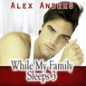 While My Family Sleeps 3 (Bi M-M-F Menage Stepbrother Boyfriend Non-consent Erotica) (Unabridged), by Alex Anders