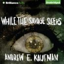 While the Savage Sleeps (Unabridged) Audiobook, by Andrew E. Kaufman