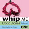 Whip Me: Erotic Stories Collection One, by Cathryn Cooper