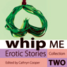 Whip Me: Erotic Stories Collection Two, by Cathryn Cooper