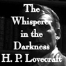 The Whisper in the Darkness (Unabridged), by H. P. Lovecraft