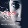 Whisper (Unabridged), by Phoebe Kitanidis