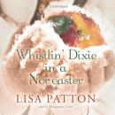 Whistlin Dixie in a Noreaster (Unabridged), by Lisa Patton