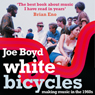 White Bicycles: Making Music in the 1960s (Unabridged), by Joe Boyd