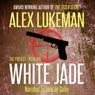 White Jade (Unabridged) Audiobook, by Alex Lukeman